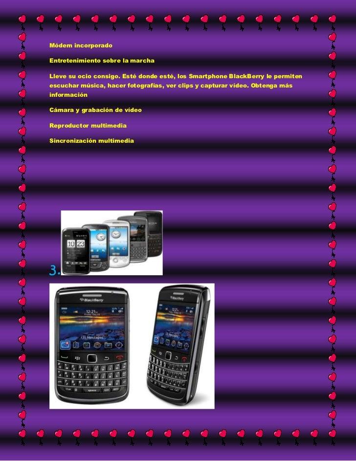Módem incorporadoEntretenimiento sobre la marchaLleve su ocio consigo. Esté donde esté, los Smartphone BlackBerry le permi...