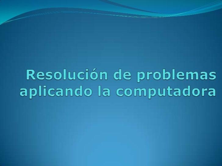 Resolución de problemas aplicando la computadora<br />