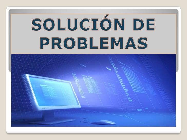 SOLUCIÓN DE PROBLEMASESTE TERMINO SE DEFINE COMO :UN PROCESO EN EL CUAL SE NOS DESCRIBE UNPROBLEMA (EN LENGUAJE NATURAL), ...