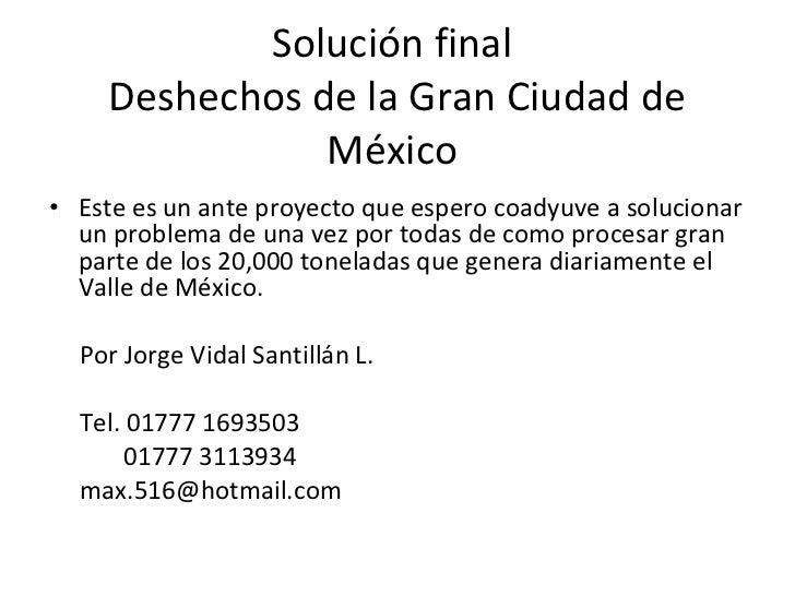 Solución final  Deshechos de la Gran Ciudad de México  <ul><li>Este es un ante proyecto que espero coadyuve a solucionar u...