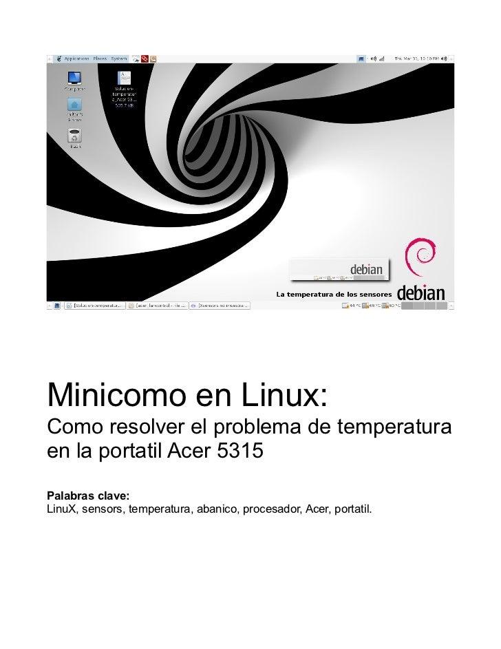 Minicomo en Linux:Como resolver el problema de temperaturaen la portatil Acer 5315Palabras clave:LinuX, sensors, temperatu...