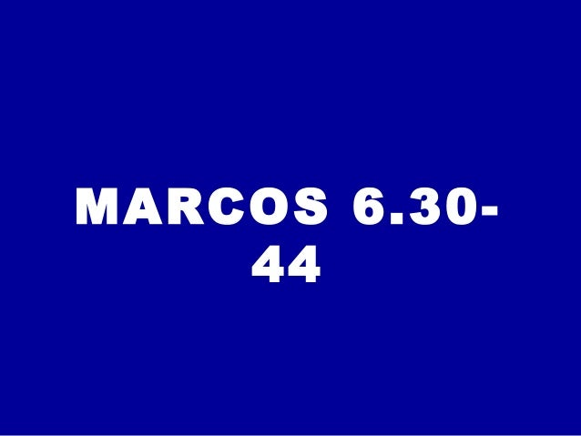 MARCOS 6.30- 44