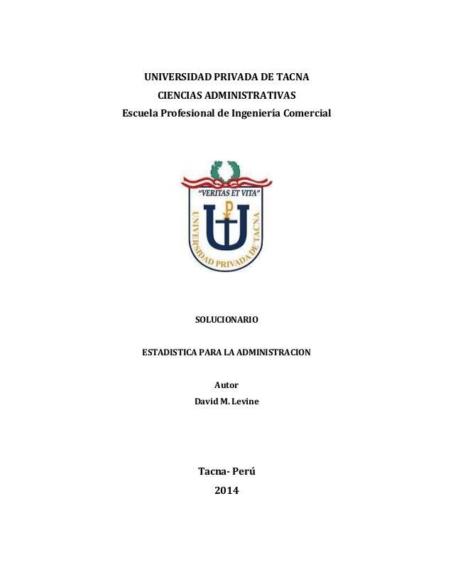 UNIVERSIDAD PRIVADA DE TACNA CIENCIAS ADMINISTRATIVAS Escuela Profesional de Ingeniería Comercial SOLUCIONARIO ESTADISTICA...