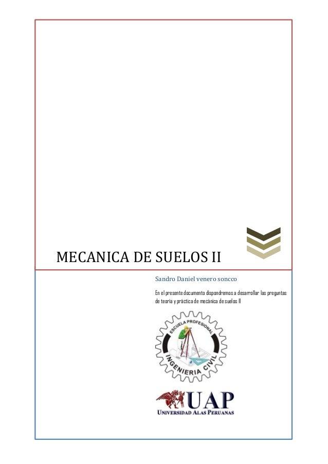 MECANICA DE SUELOS II Sandro Daniel venero soncco En el presente documento dispondremos a desarrollar las preguntas de teo...