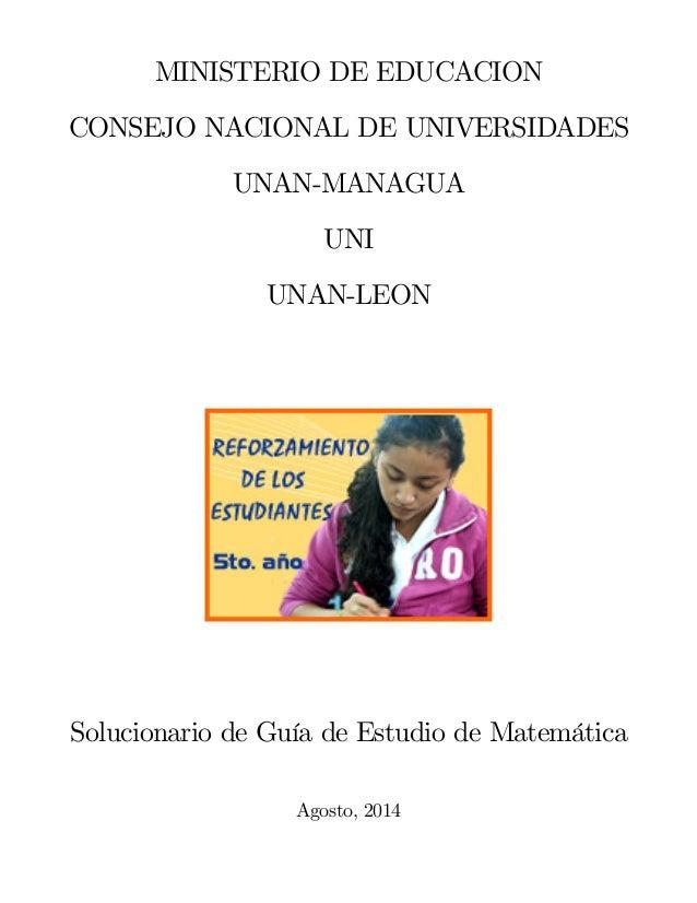 MINISTERIO DE EDUCACION CONSEJO NACIONAL DE UNIVERSIDADES UNAN-MANAGUA UNI UNAN-LEON Solucionario de Guía de Estudio de Ma...