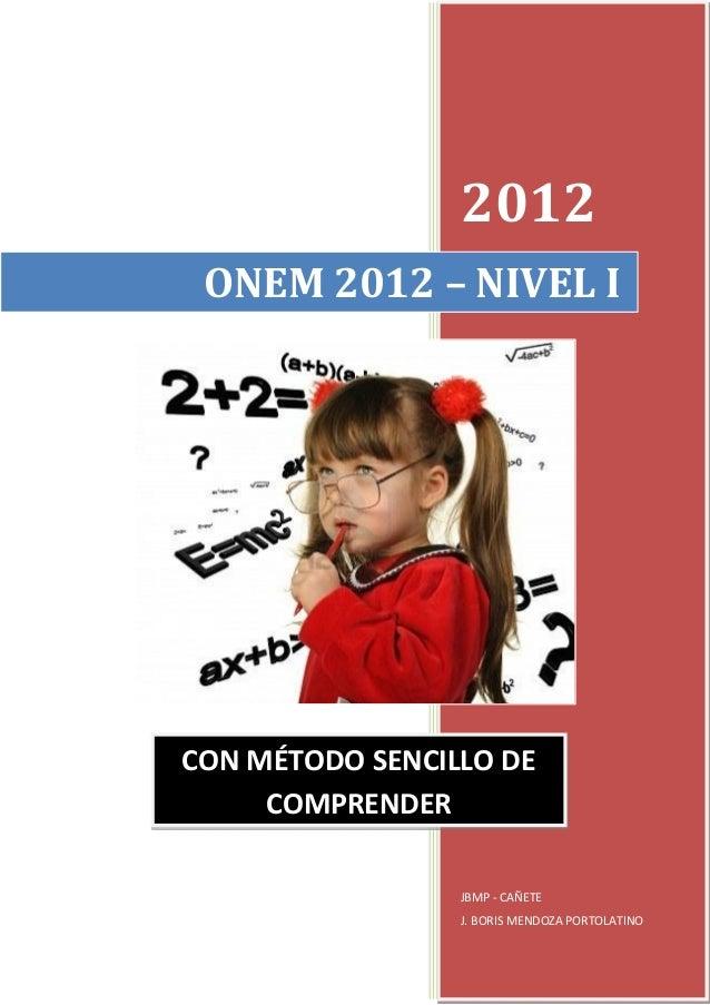 2012 ONEM 2012 – NIVEL I  CON MÉTODO SENCILLO DE COMPRENDER JBMP - CAÑETE J. BORIS MENDOZA PORTOLATINO