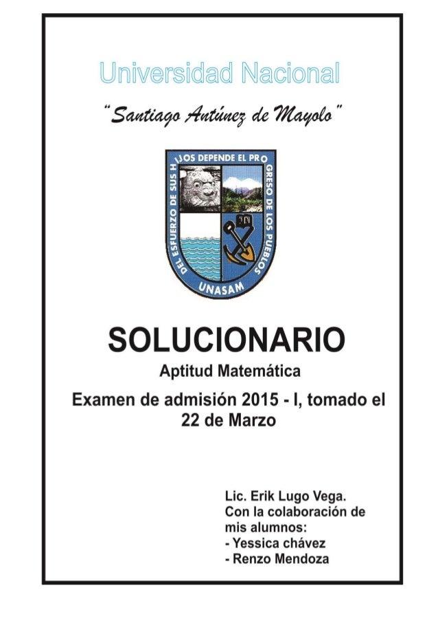 SOLUCIONARIO UNASAM 2015 - I PROF. ERIK LUGO VEGA 1