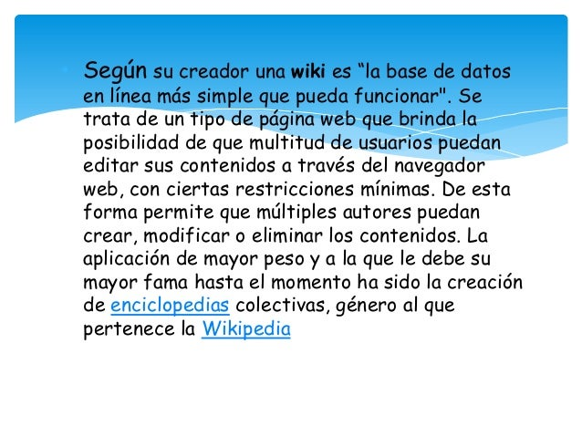 """• Según su creador una wiki es """"la base de datos en línea más simple que pueda funcionar"""". Se trata de un tipo de página w..."""