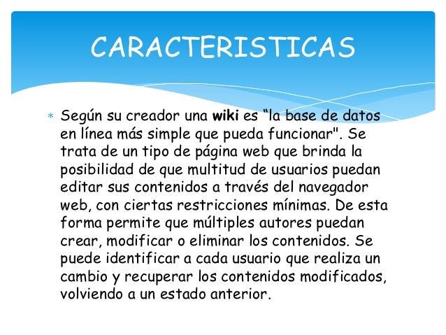"""Según su creador una wiki es """"la base de datos en línea más simple que pueda funcionar"""". Se trata de un tipo de página web..."""