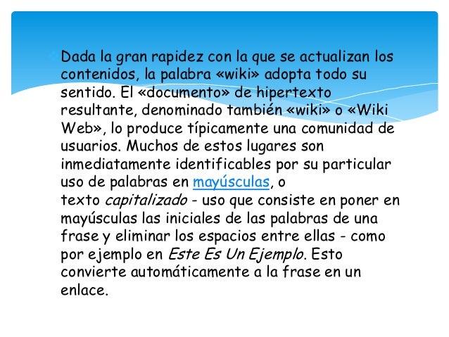 Dada la gran rapidez con la que se actualizan los contenidos, la palabra «wiki» adopta todo su sentido. El «documento» de...