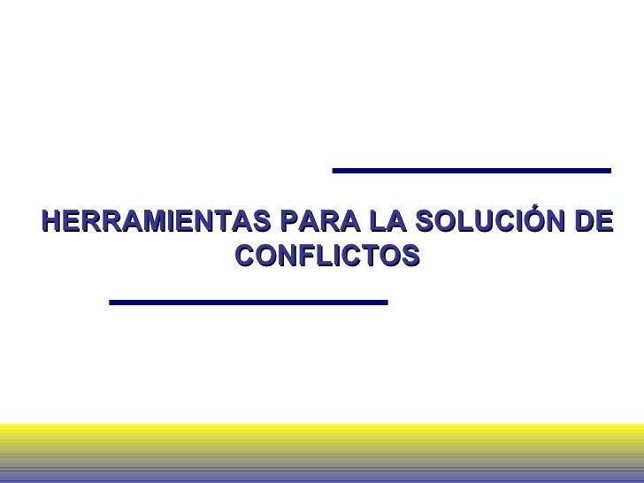 HERRAMIENTAS PARA LA SOLUCIÓN DE CONFLICTOS