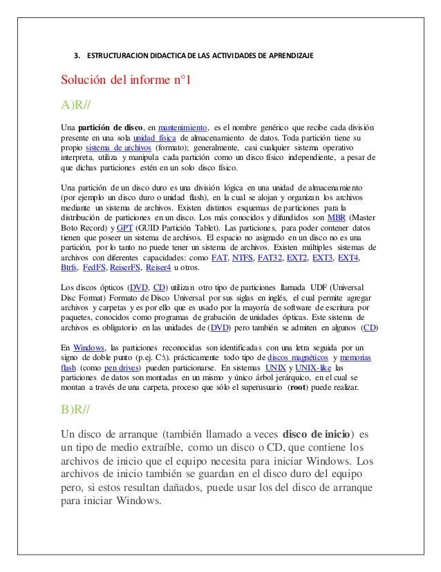 3. ESTRUCTURACION DIDACTICA DE LAS ACTIVIDADES DE APRENDIZAJE Solución del informe n°1 A)R// Una partición de disco, en ma...