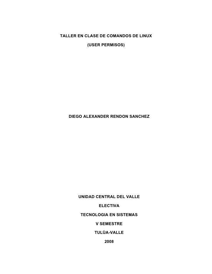 TALLER EN CLASE DE COMANDOS DE LINUX            (USER PERMISOS)        DIEGO ALEXANDER RENDON SANCHEZ            UNIDAD CE...
