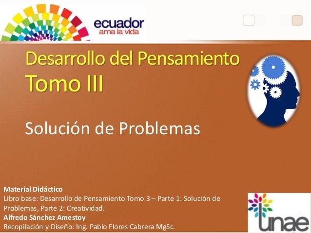 Desarrollo del Pensamiento Tomo III Solución de Problemas Material Didáctico Libro base: Desarrollo de Pensamiento Tomo 3 ...