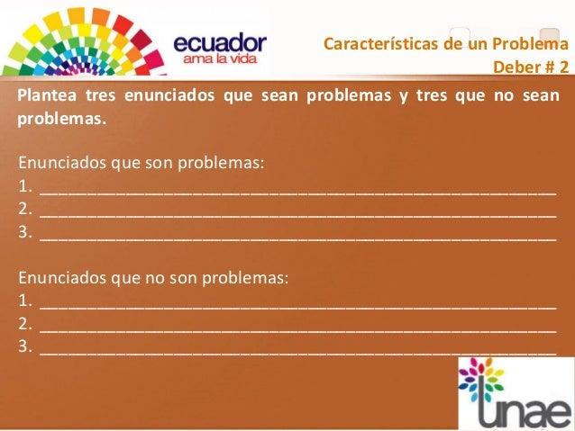 Características de un Problema Deber # 2 Enunciados que son problemas: 1. ________________________________________________...