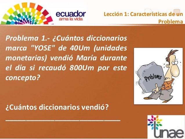 "Lección 1: Características de un Problema Problema 1.- ¿Cuántos diccionarios marca ""YOSE"" de 40Um (unidades monetarias) ve..."