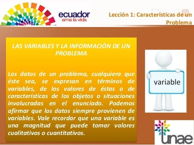 Lección 1: Características de un Problema LAS VARIABLES Y LA INFORMACIÓN DE UN PROBLEMA Los datos de un problema, cualquie...