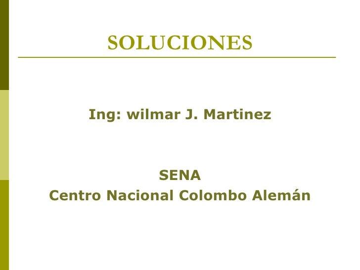 SOLUCIONES    Ing: wilmar J. Martinez             SENACentro Nacional Colombo Alemán