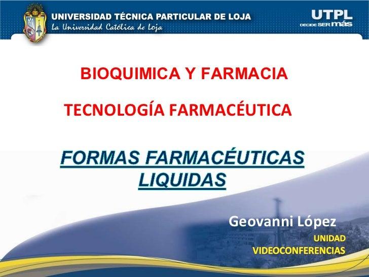 BIOQUIMICA Y FARMACIA TECNOLOGÍA FARMACÉUTICA  Geovanni López