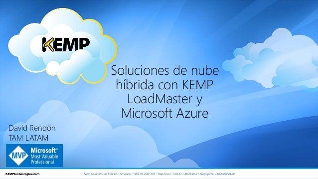 Soluciones de nube híbrida con KEMP LoadMaster y Microsoft Azure New York: 631-345-5292 • Limerick: +353-61-260-101 • Hann...