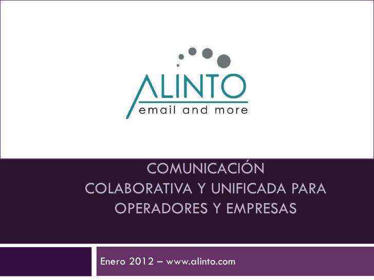 COMUNICACIÓNCOLABORATIVA Y UNIFICADA PARA   OPERADORES Y EMPRESAS Enero 2012 – www.alinto.com
