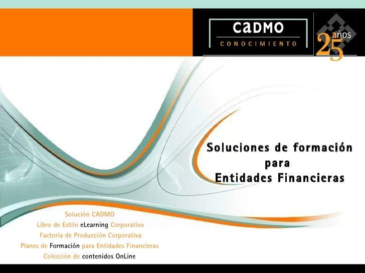 Soluciones de formación para  Entidades Financieras Solución CADMO Libro de Estilo  eLearning  Corporativo Factoría de Pro...