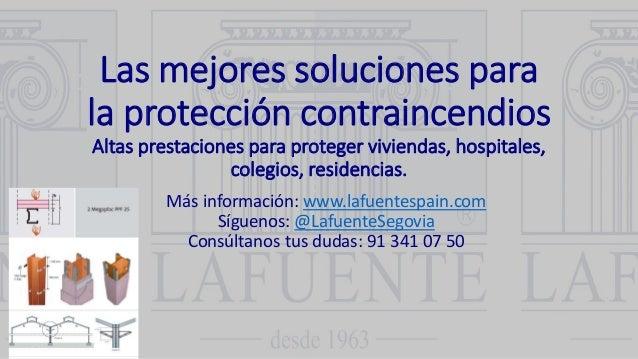 Las mejores soluciones para la protección contraincendios Altas prestaciones para proteger viviendas, hospitales, colegios...