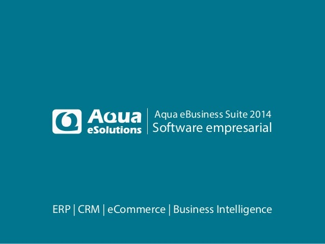 ERP | CRM | eCommerce | Business Intelligence Aqua eBusiness Suite 2014 Software empresarial