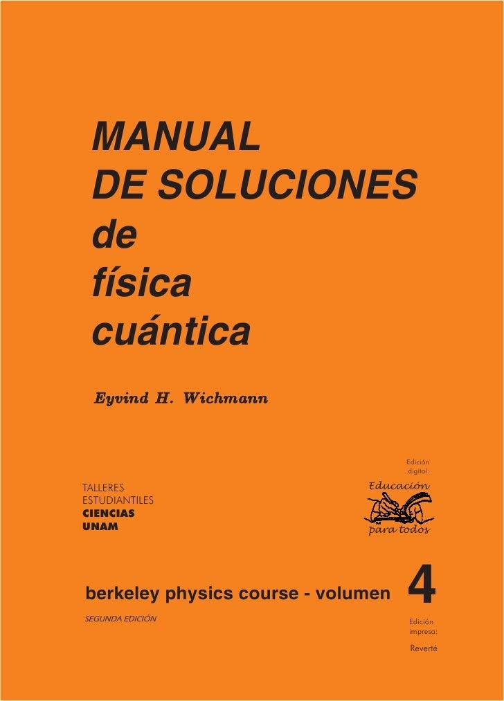 MANUAL  DE SOLUCIONES  de  física  cuántica  Eyvind H. Wichmann                                       Edición             ...