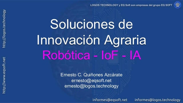 Soluciones de Innovación Agraria Robótica - IoF - IA Soluciones de Innovación Agraria Robótica - IoF - IA Ernesto C. Quiño...