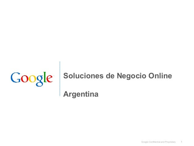 Soluciones de Negocio OnlineArgentina                    Google Confidential and Proprietary   1