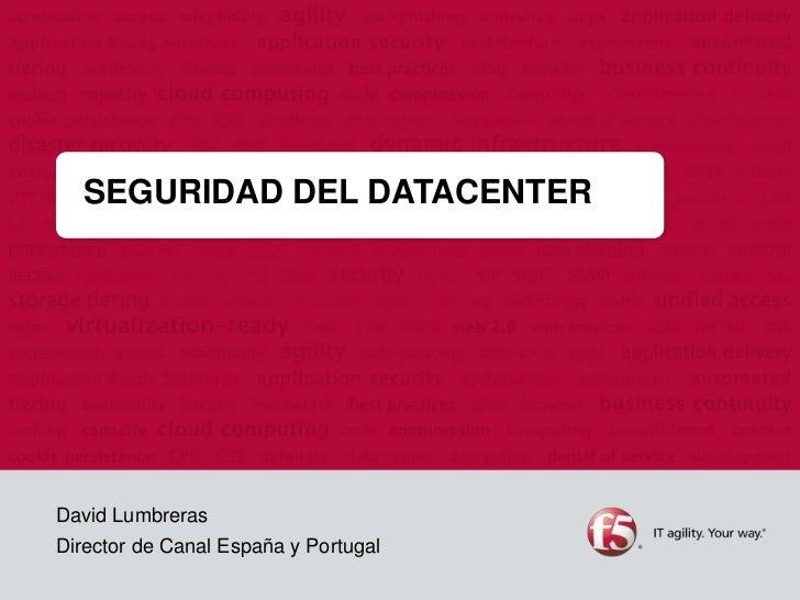 SEGURIDAD DEL DATACENTERDavid LumbrerasDirector de Canal España y Portugal