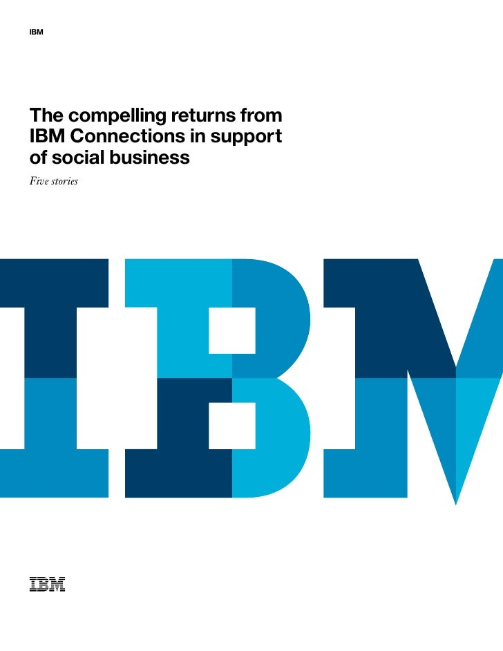 IBMThe compelling returns fromIBM Connections in supportof social businessFive stories