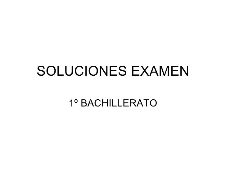 SOLUCIONES EXAMEN 1º BACHILLERATO