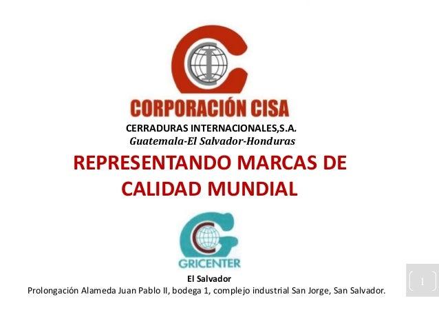 CERRADURAS INTERNACIONALES,S.A.  Guatemala-El Salvador-Honduras  REPRESENTANDO MARCAS DE  CALIDAD MUNDIAL  El Salvador 1  ...