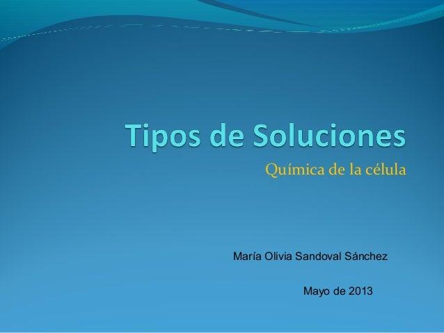 Química de la célulaMaría Olivia Sandoval SánchezMayo de 2013