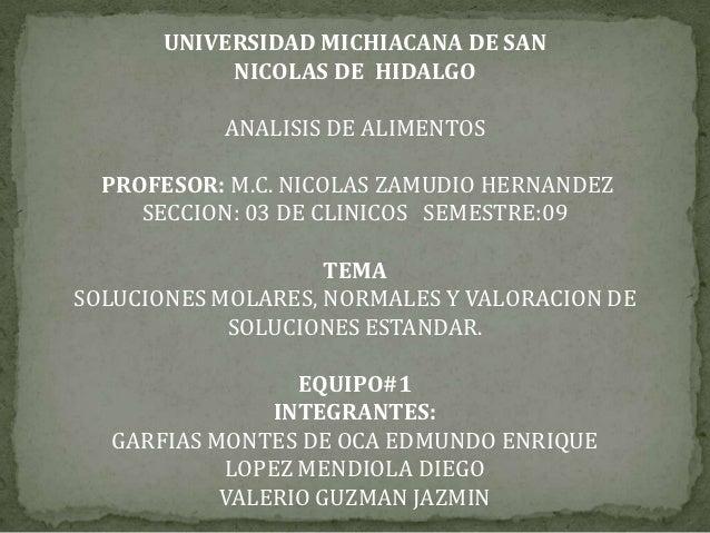UNIVERSIDAD MICHIACANA DE SAN            NICOLAS DE HIDALGO           ANALISIS DE ALIMENTOS  PROFESOR: M.C. NICOLAS ZAMUDI...
