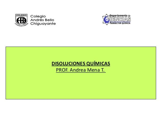 DISOLUCIONES QUÍMICAS PROF. Andrea Mena T.