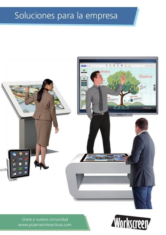 Soluciones para la empresa WorkscreenWorkscreen Únete a nuestra comunidad www.pizarrasinteractivas.com