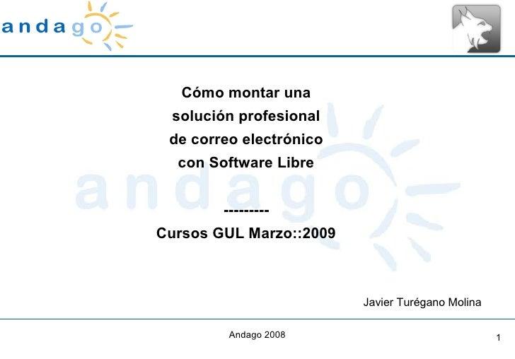 Cómo montar una solución profesional de correo electrónico con Software Libre --------- Cursos GUL Marzo::2009 Javier Turé...