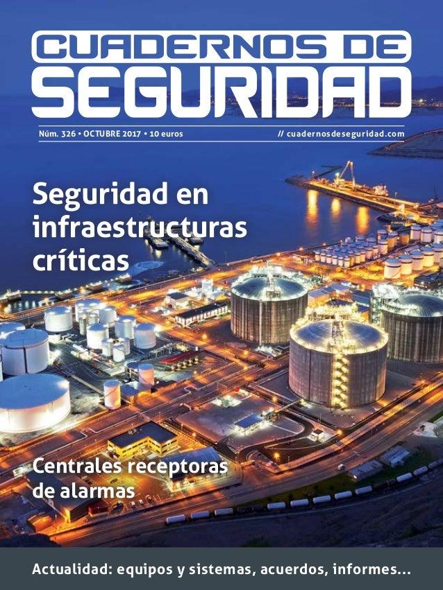 Seguridad en infraestructuras críticas Centrales receptoras de alarmas CUADERNOSDESEGURIDAD|octubre2017326 Núm. 326 • octu...