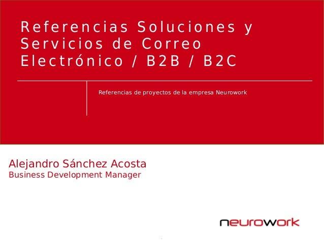 Referencias de proyectos de la empresa Neurowork R e f e r e n c i a s S o l u c i o n e s y S e r v i c i o s d e C o r r...