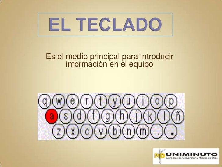 EL TECLADO<br />Es el medio principal para introducir información en el equipo<br />