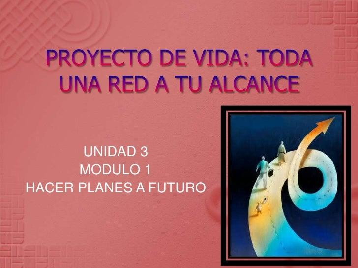 UNIDAD 3      MODULO 1HACER PLANES A FUTURO