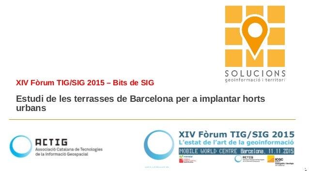 XIV Fòrum TIG/SIG 2015 – Bits de SIG Estudi de les terrasses de Barcelona per a implantar horts urbans 11