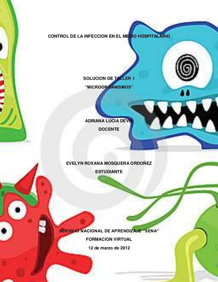 """CONTROL DE LA INFECCION EN EL MEDIO HOSPITALARIO             SOLUCION DE TALLER 1              """"MICROORGANISMOS""""          ..."""