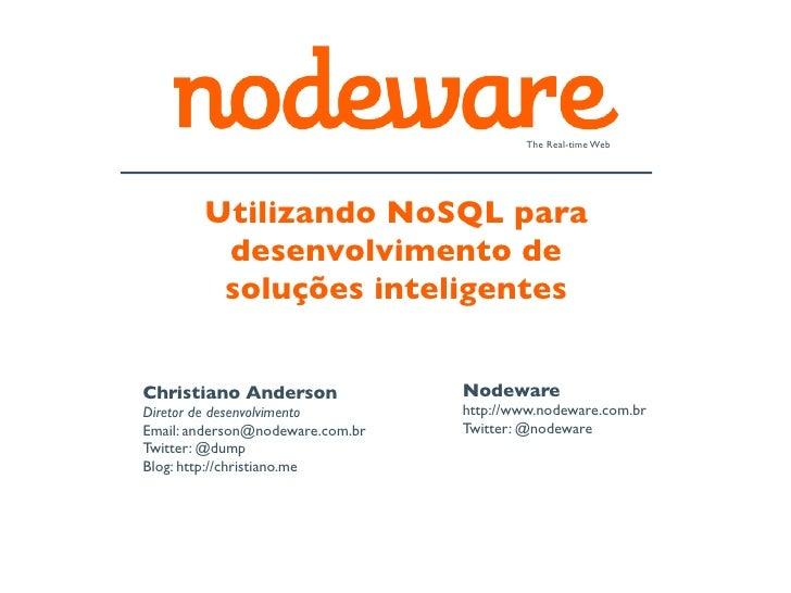 The Real-time Web        Utilizando NoSQL para         desenvolvimento de         soluções inteligentesChristiano Anderson...
