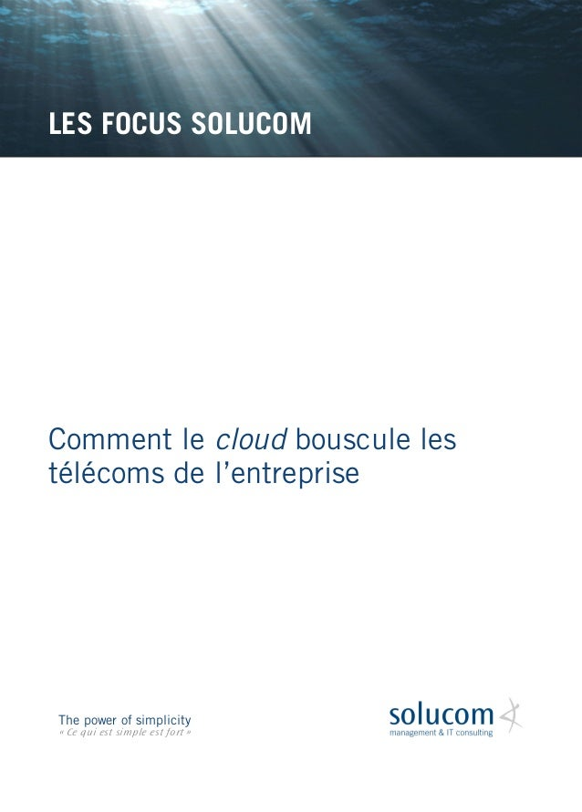 Comment le cloud bouscule les télécoms de l'entreprise  LES FOCUS SOLUCOM  The power of simplicity  « Ce qui est simple es...