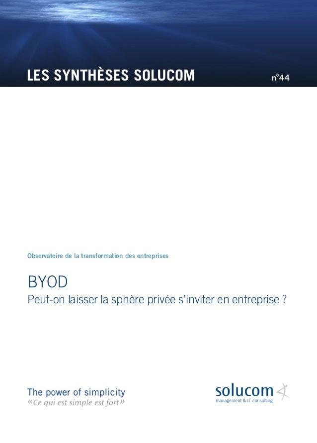 LES SYNTHÈSES SOLUCOM BYOD Peut-on laisser la sphère privée s'inviter en entreprise? Observatoire de la transformation de...