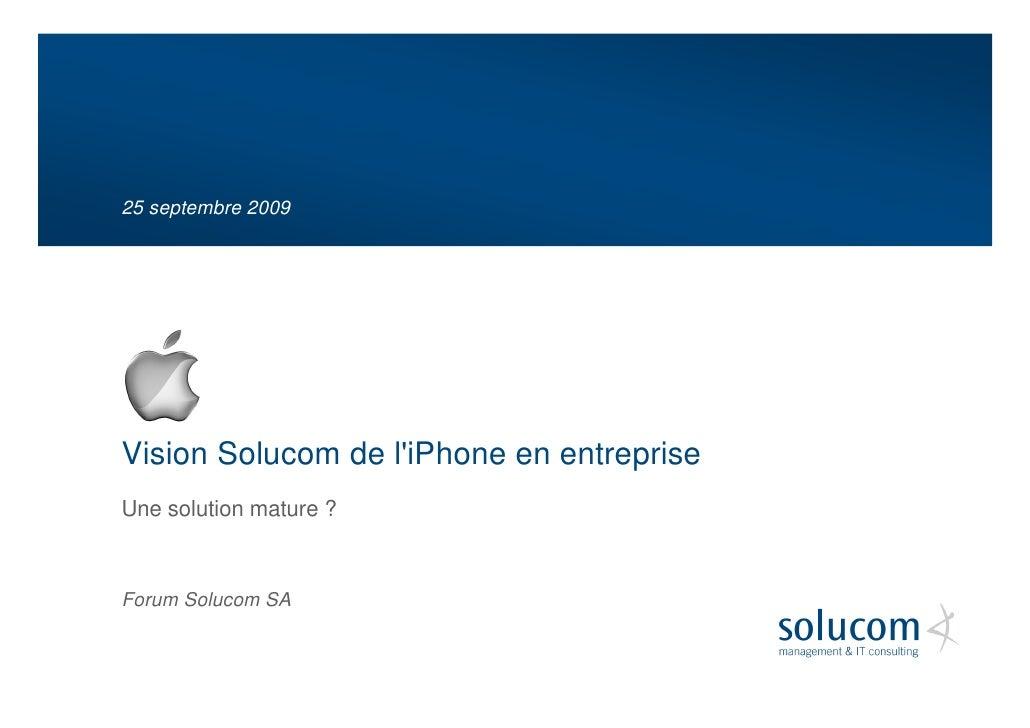25 septembre 2009     Vision Solucom de l'iPhone en entreprise Une solution mature ?    Forum Solucom SA